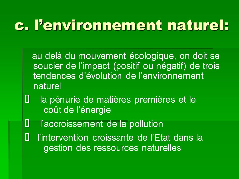 c. lenvironnement naturel: au delà du mouvement écologique, on doit se soucier de limpact (positif ou négatif) de trois tendances dévolution de lenvir