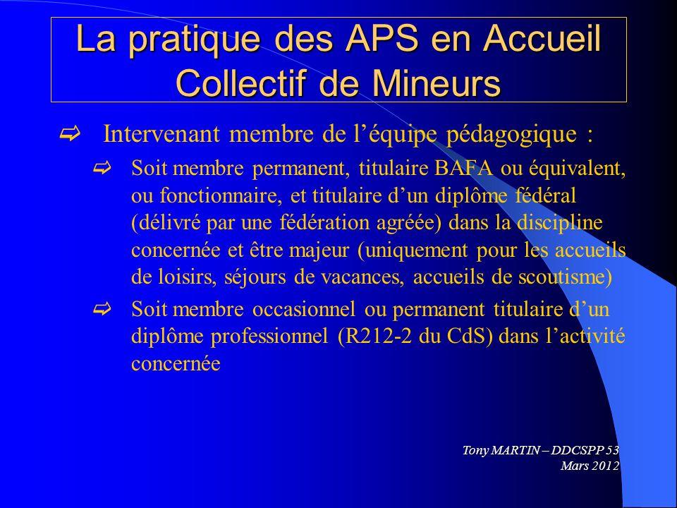 La pratique des APS en Accueil Collectif de Mineurs Intervenant membre de léquipe pédagogique : Soit membre permanent, titulaire BAFA ou équivalent, o