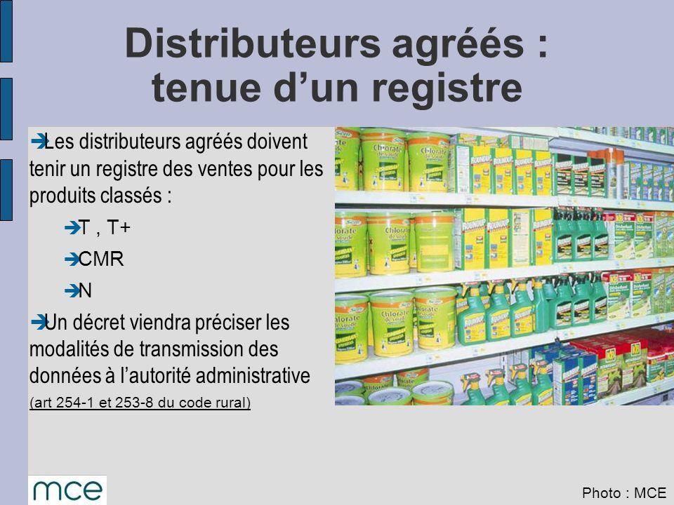 Les distributeurs agréés doivent tenir un registre des ventes pour les produits classés : T, T+ CMR N Un décret viendra préciser les modalités de tran