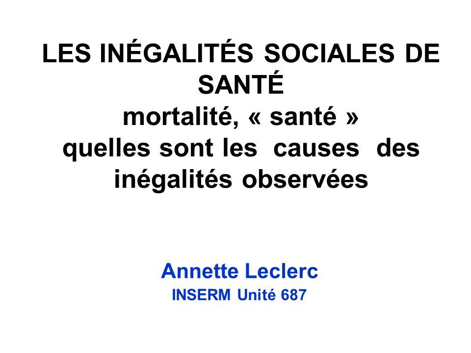 LES INÉGALITÉS SOCIALES DE SANTÉ mortalité, « santé » quelles sont les causes des inégalités observées Annette Leclerc INSERM Unité 687