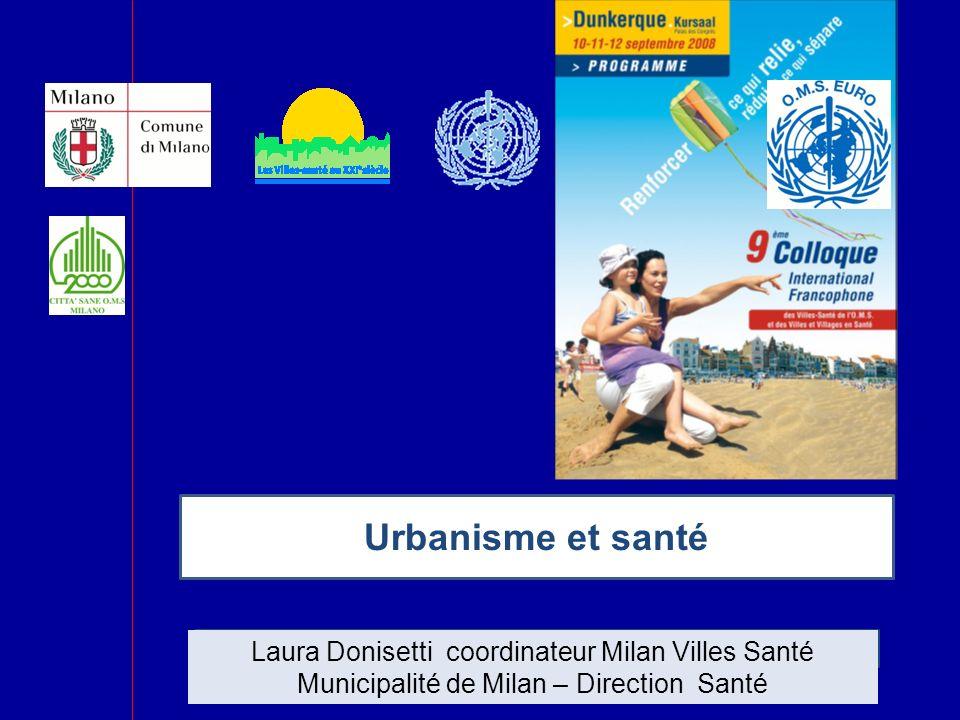 Urbanisme et santé Laura Donisetti coordinateur Milan Villes Santé Municipalité de Milan – Direction Santé