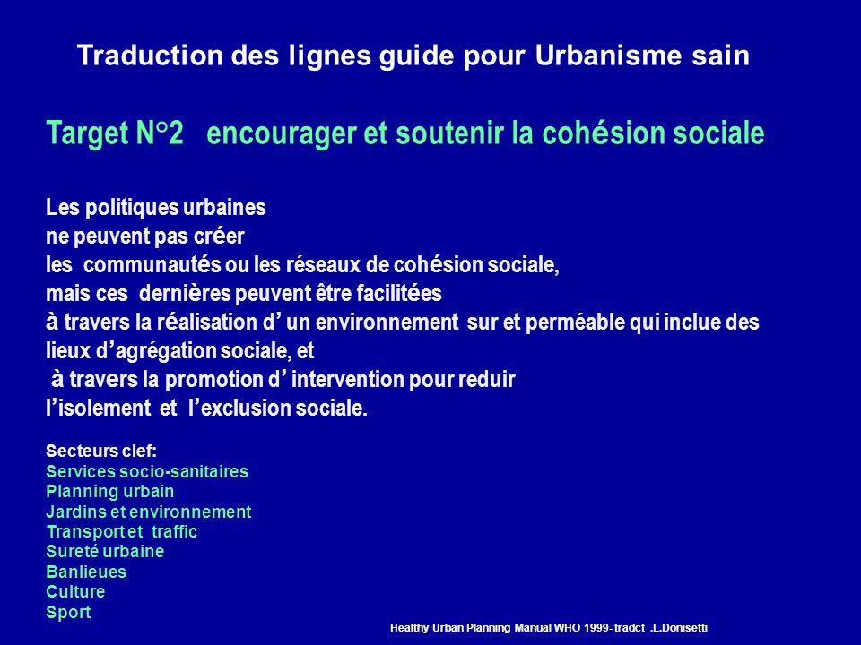 Traduction des lignes guide pour Urbanisme sain Target N°2 encourager et soutenir la coh é sion sociale Les politiques urbaines ne peuvent pas cr é er