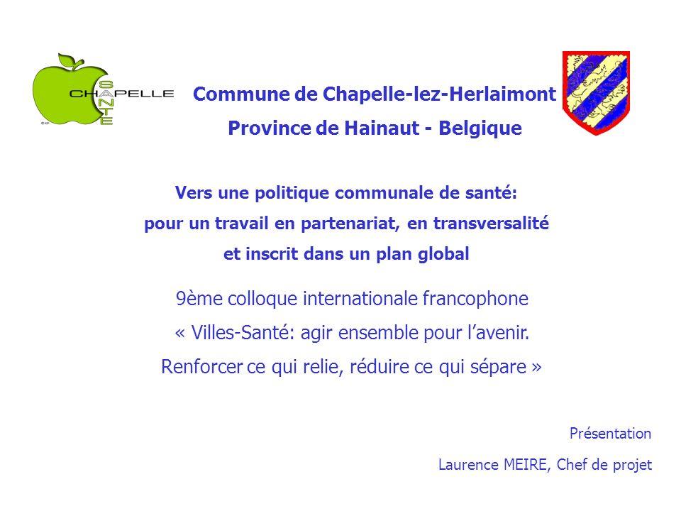 Commune de Chapelle-lez-Herlaimont Province de Hainaut - Belgique Vers une politique communale de santé: pour un travail en partenariat, en transversa