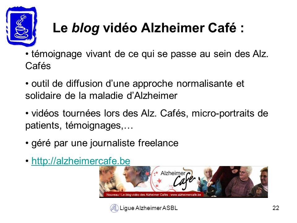 Ligue Alzheimer ASBL22 Le blog vidéo Alzheimer Café : témoignage vivant de ce qui se passe au sein des Alz. Cafés outil de diffusion dune approche nor