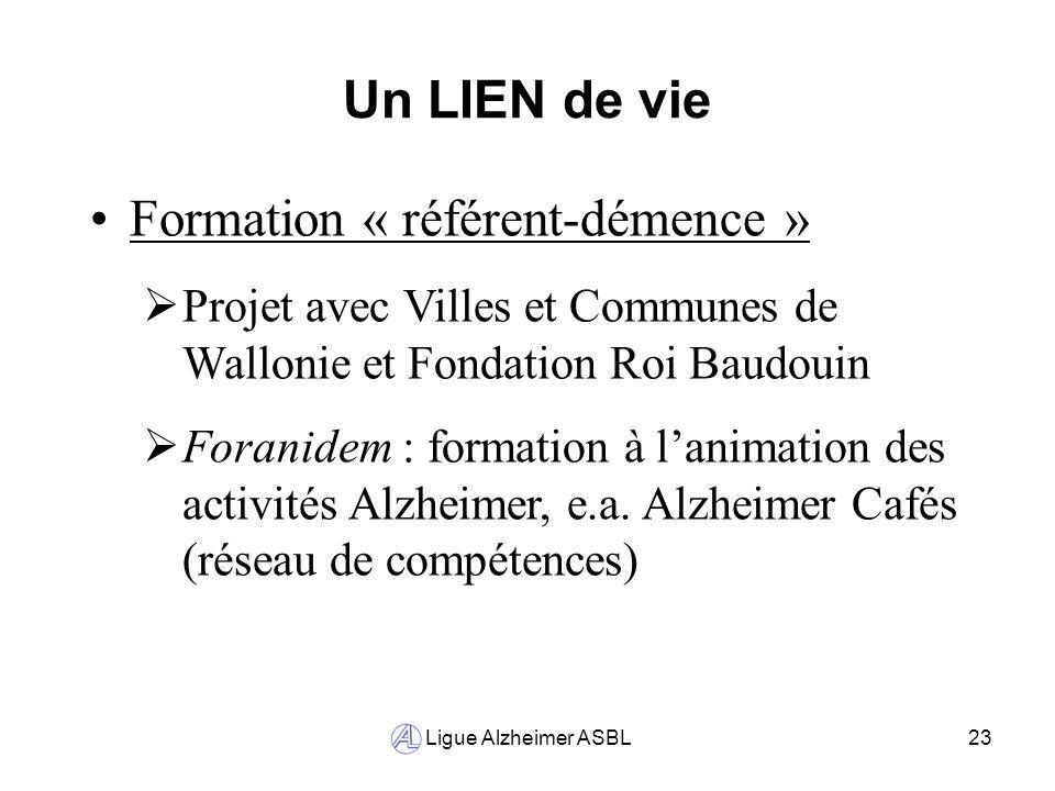 Ligue Alzheimer ASBL23 Un LIEN de vie Formation « référent-démence » Projet avec Villes et Communes de Wallonie et Fondation Roi Baudouin Foranidem :