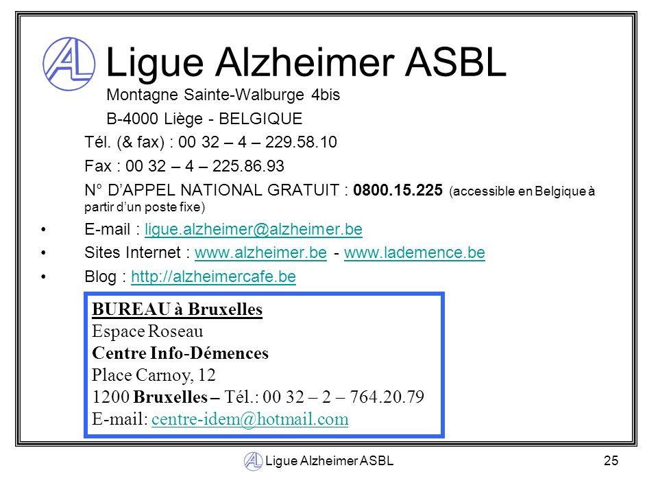 Ligue Alzheimer ASBL25 Ligue Alzheimer ASBL Montagne Sainte-Walburge 4bis B-4000 Liège - BELGIQUE Tél. (& fax) : 00 32 – 4 – 229.58.10 Fax : 00 32 – 4