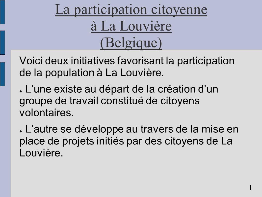 La participation citoyenne à La Louvière (Belgique) Voici deux initiatives favorisant la participation de la population à La Louvière. Lune existe au