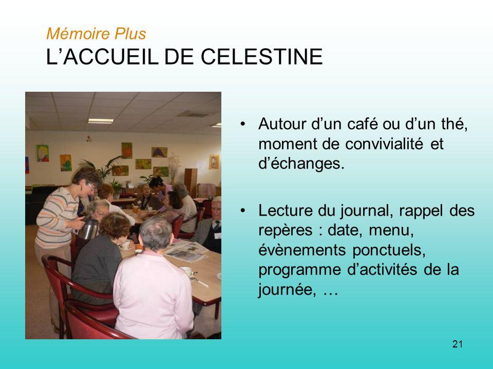 21 Mémoire Plus LACCUEIL DE CELESTINE Autour dun café ou dun thé, moment de convivialité et déchanges.