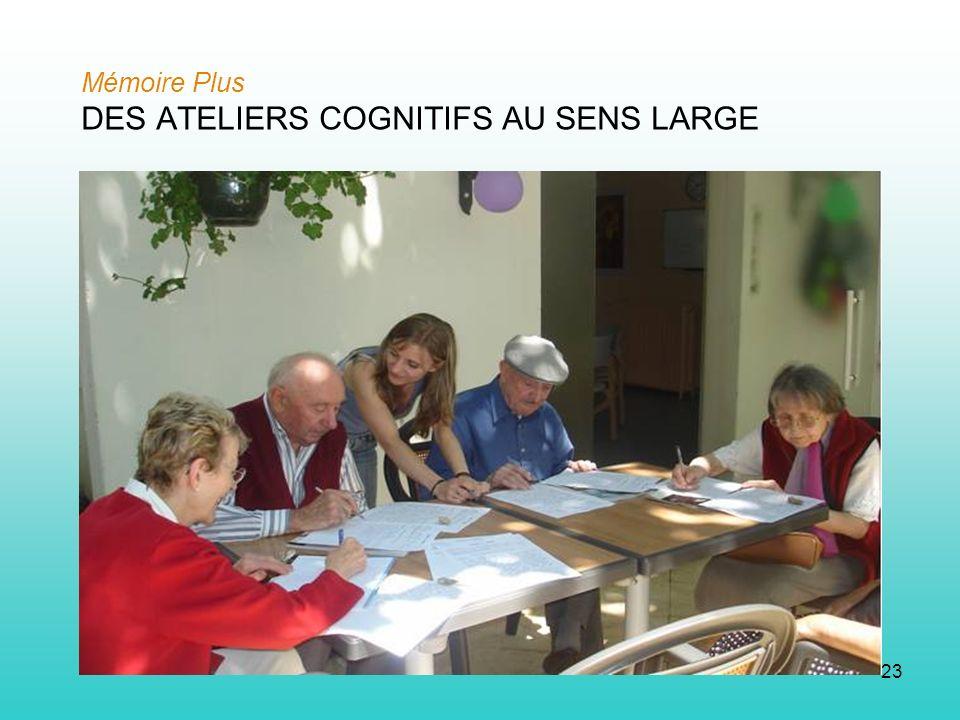 23 Mémoire Plus DES ATELIERS COGNITIFS AU SENS LARGE