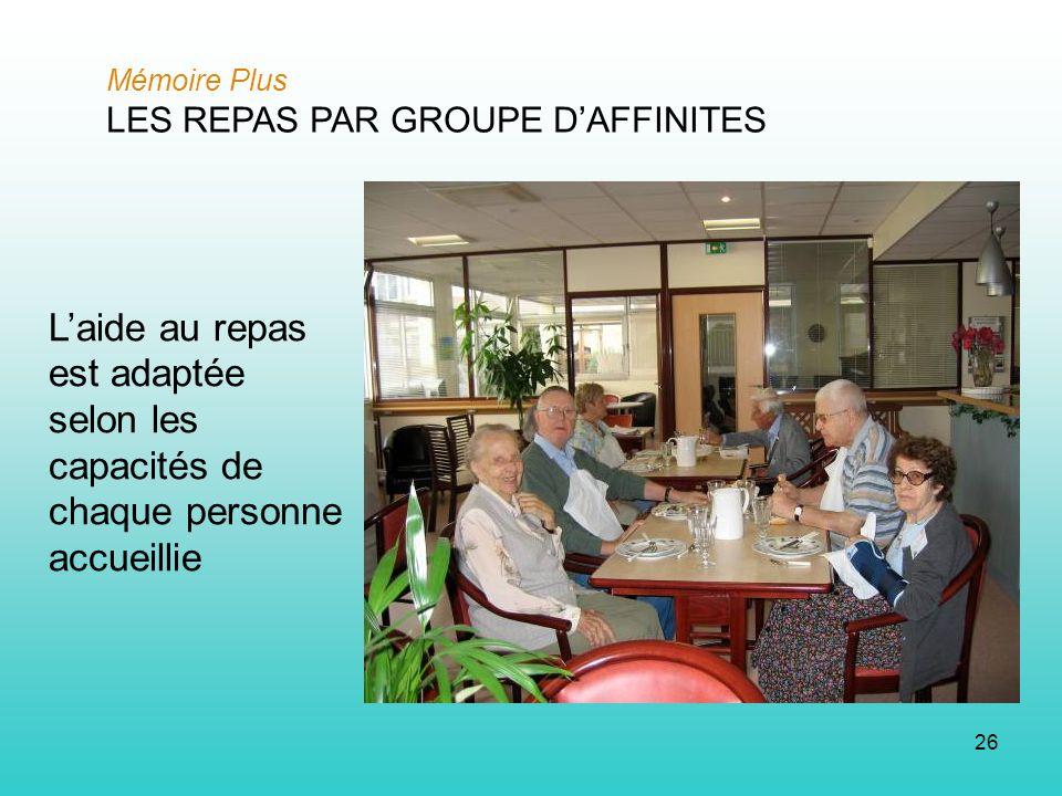 26 Mémoire Plus LES REPAS PAR GROUPE DAFFINITES Laide au repas est adaptée selon les capacités de chaque personne accueillie