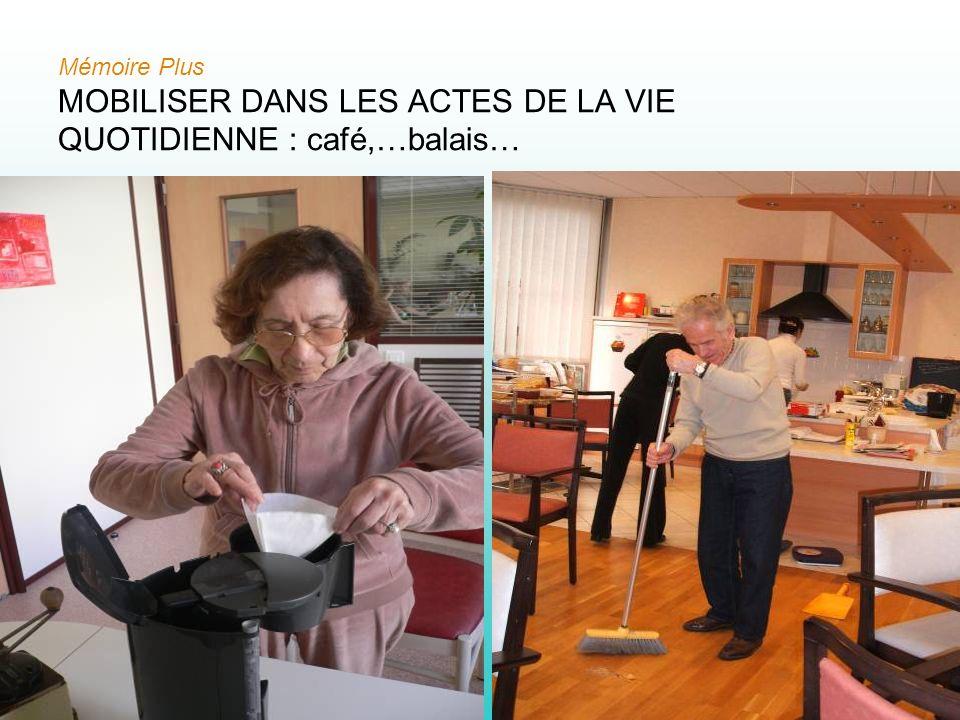 27 Mémoire Plus MOBILISER DANS LES ACTES DE LA VIE QUOTIDIENNE : café,…balais…