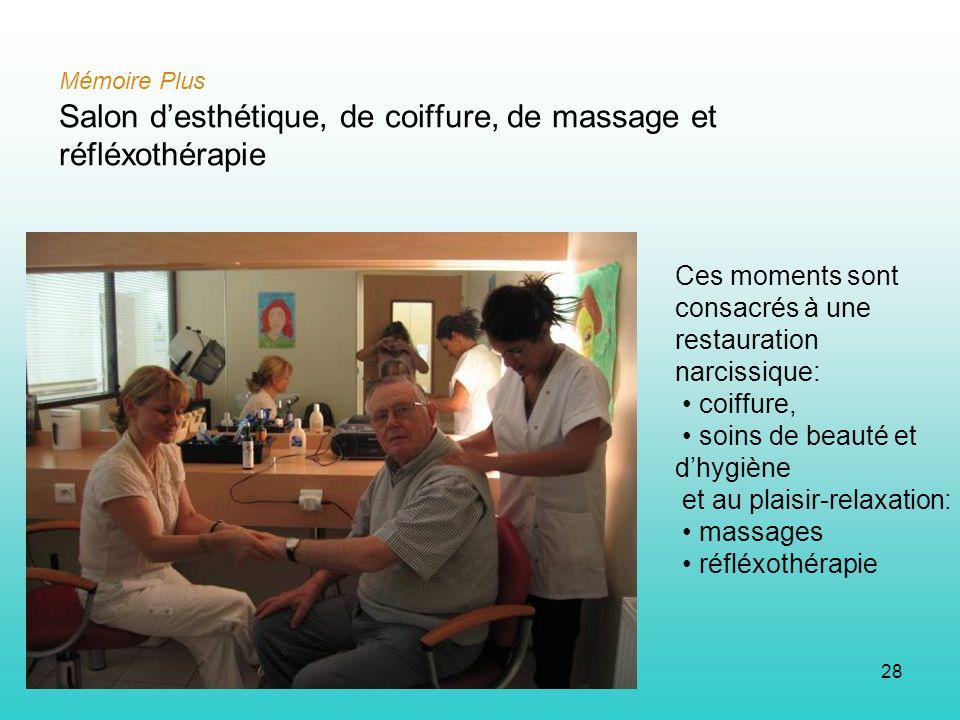 28 Mémoire Plus Salon desthétique, de coiffure, de massage et réfléxothérapie Ces moments sont consacrés à une restauration narcissique: coiffure, soins de beauté et dhygiène et au plaisir-relaxation: massages réfléxothérapie