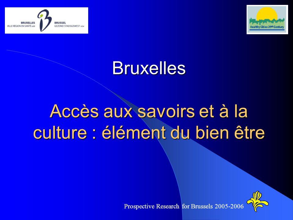 Bruxelles Accès aux savoirs et à la culture : élément du bien être Prospective Research for Brussels 2005-2006