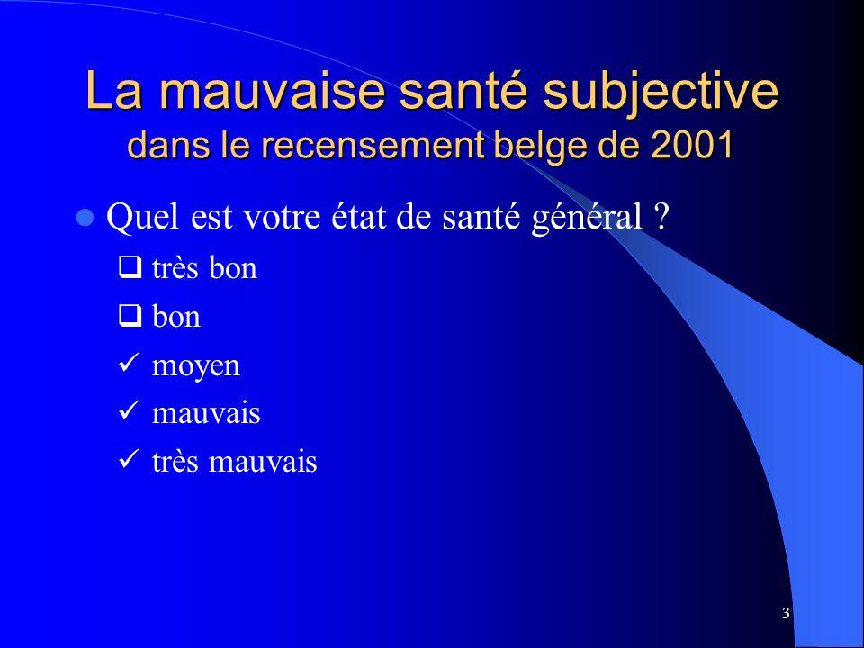 3 La mauvaise santé subjective dans le recensement belge de 2001 Quel est votre état de santé général ? très bon bon moyen mauvais très mauvais