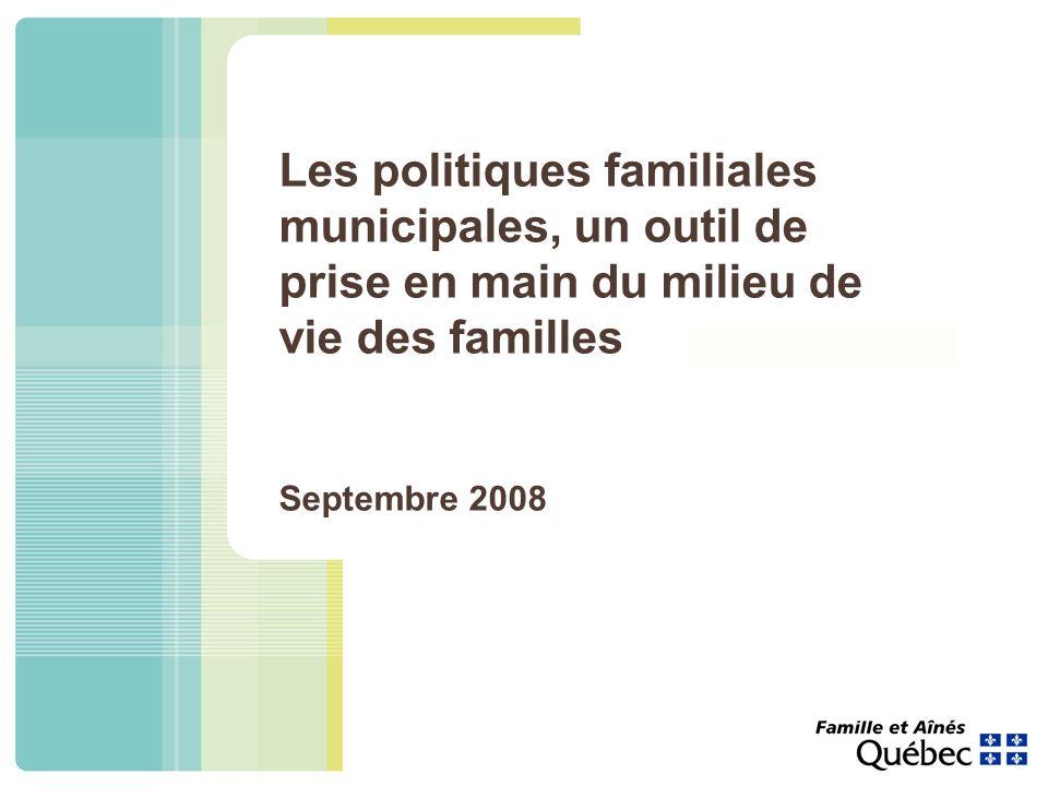 Les politiques familiales municipales, un outil de prise en main du milieu de vie des familles Septembre 2008