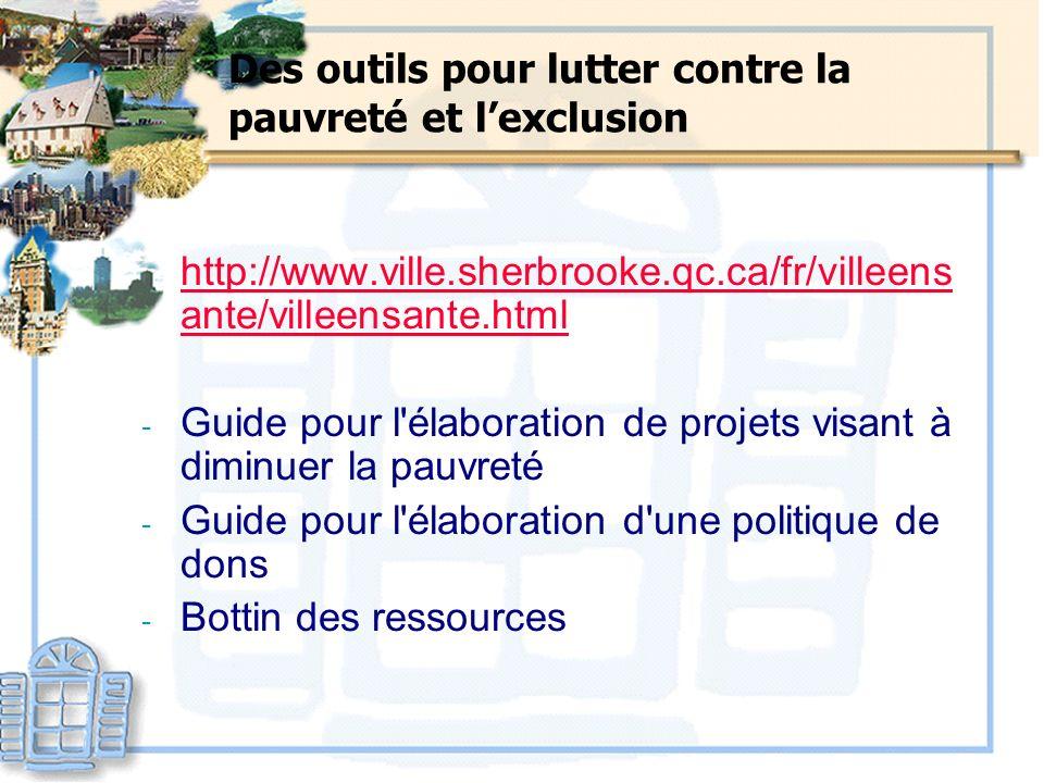 Des outils pour lutter contre la pauvreté et lexclusion http://www.ville.sherbrooke.qc.ca/fr/villeens ante/villeensante.html - Guide pour l'élaboratio