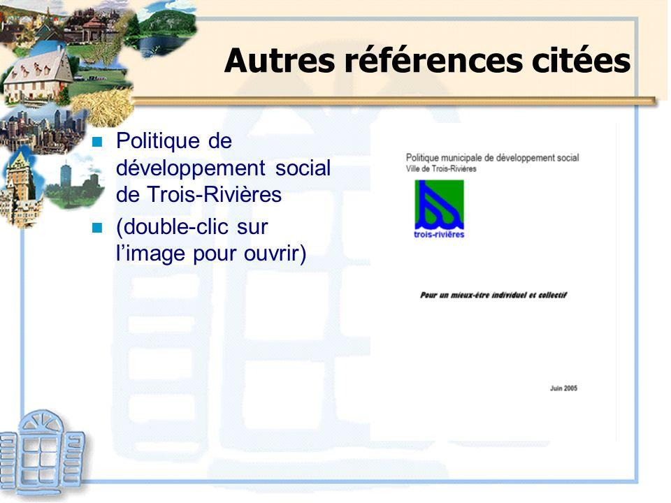 Autres références citées n Politique de développement social de Trois-Rivières n (double-clic sur limage pour ouvrir)