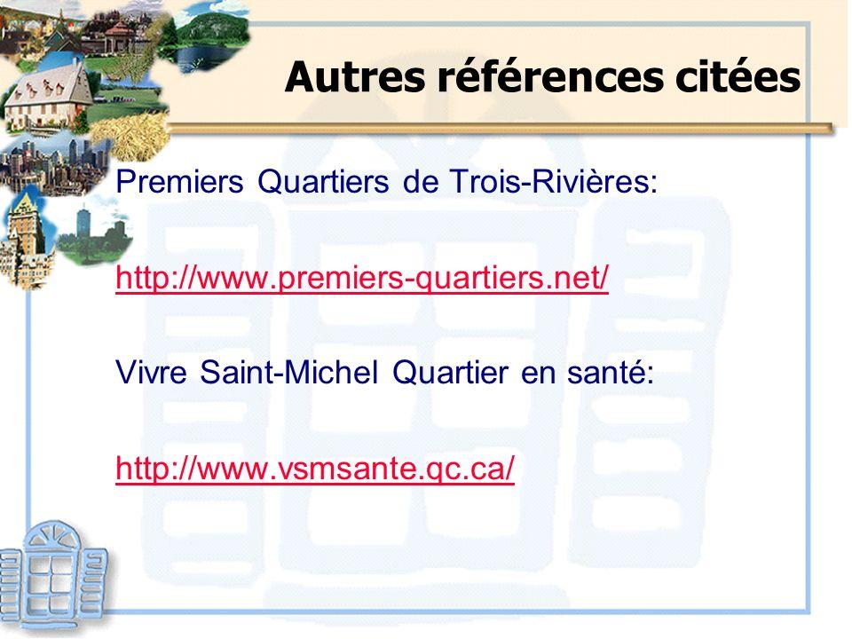 Autres références citées Premiers Quartiers de Trois-Rivières: http://www.premiers-quartiers.net/ Vivre Saint-Michel Quartier en santé: http://www.vsm