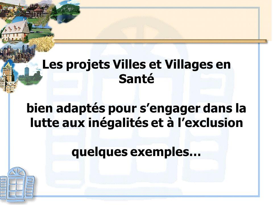 Les projets Villes et Villages en Santé bien adaptés pour sengager dans la lutte aux inégalités et à lexclusion quelques exemples…