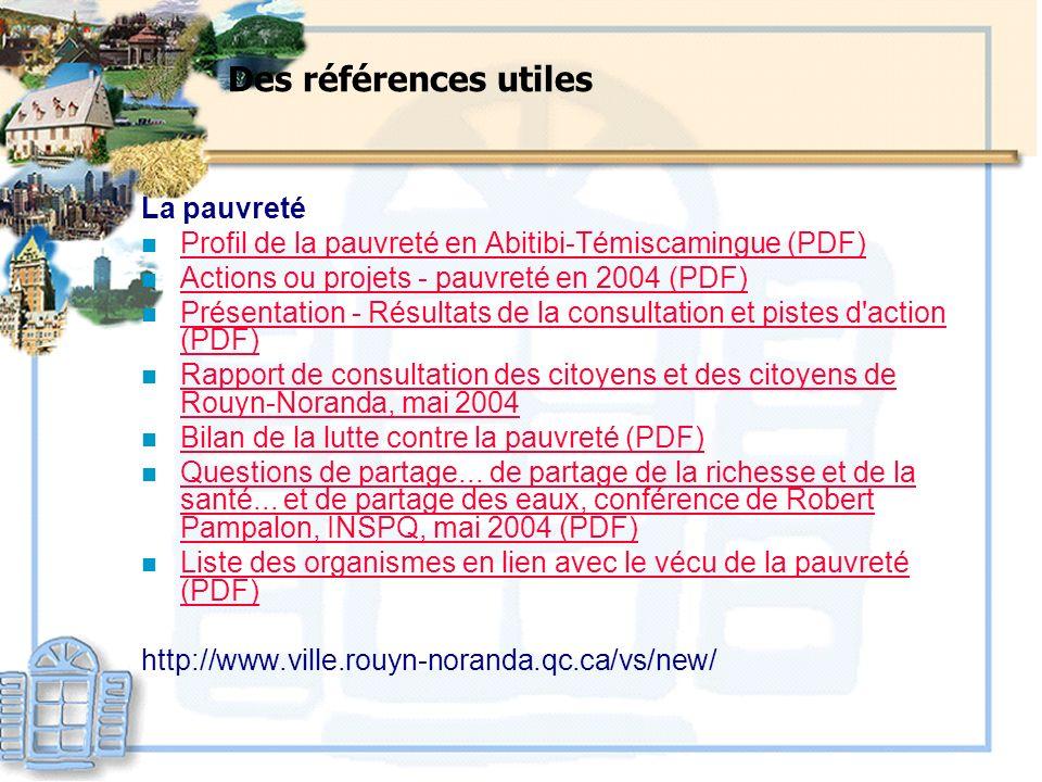 Des références utiles La pauvreté n Profil de la pauvreté en Abitibi-Témiscamingue (PDF) Profil de la pauvreté en Abitibi-Témiscamingue (PDF) n Action