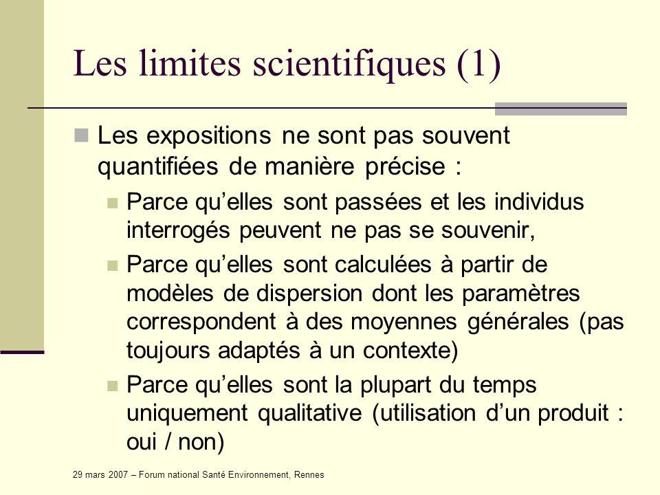 29 mars 2007 – Forum national Santé Environnement, Rennes Les limites scientifiques (1) Les expositions ne sont pas souvent quantifiées de manière pré