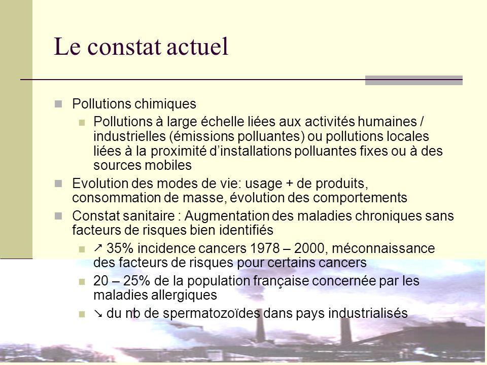29 mars 2007 – Forum national Santé Environnement, Rennes Le constat actuel Pollutions chimiques Pollutions à large échelle liées aux activités humain