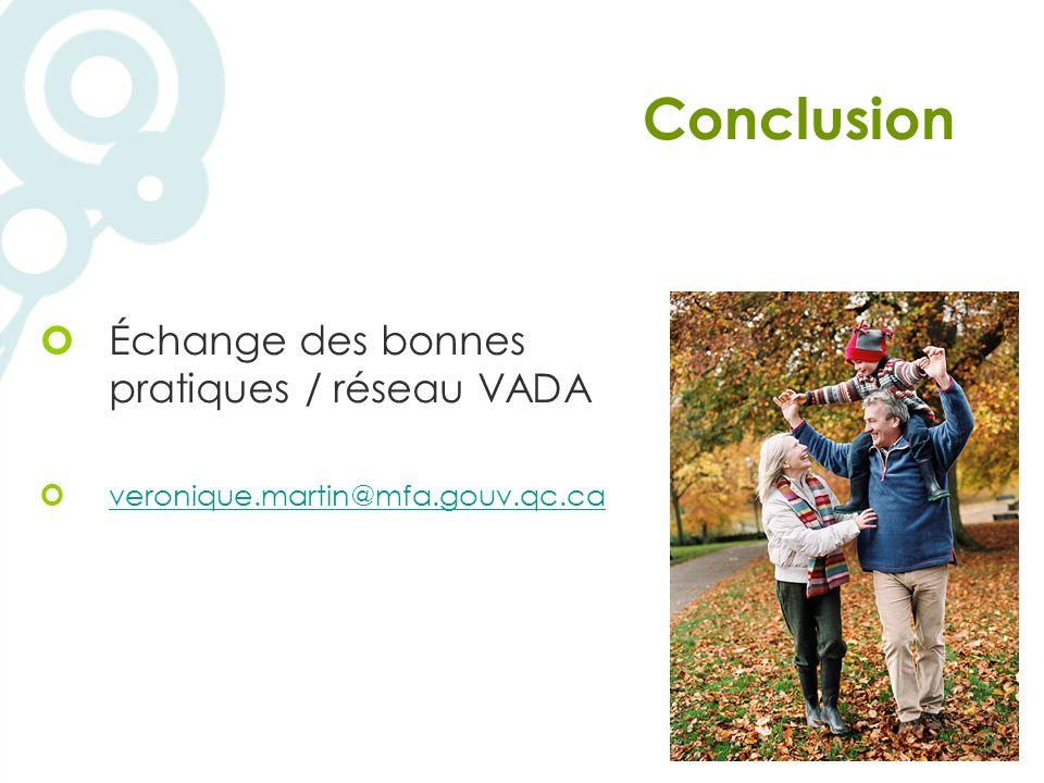 Conclusion Échange des bonnes pratiques / réseau VADA veronique.martin@mfa.gouv.qc.ca