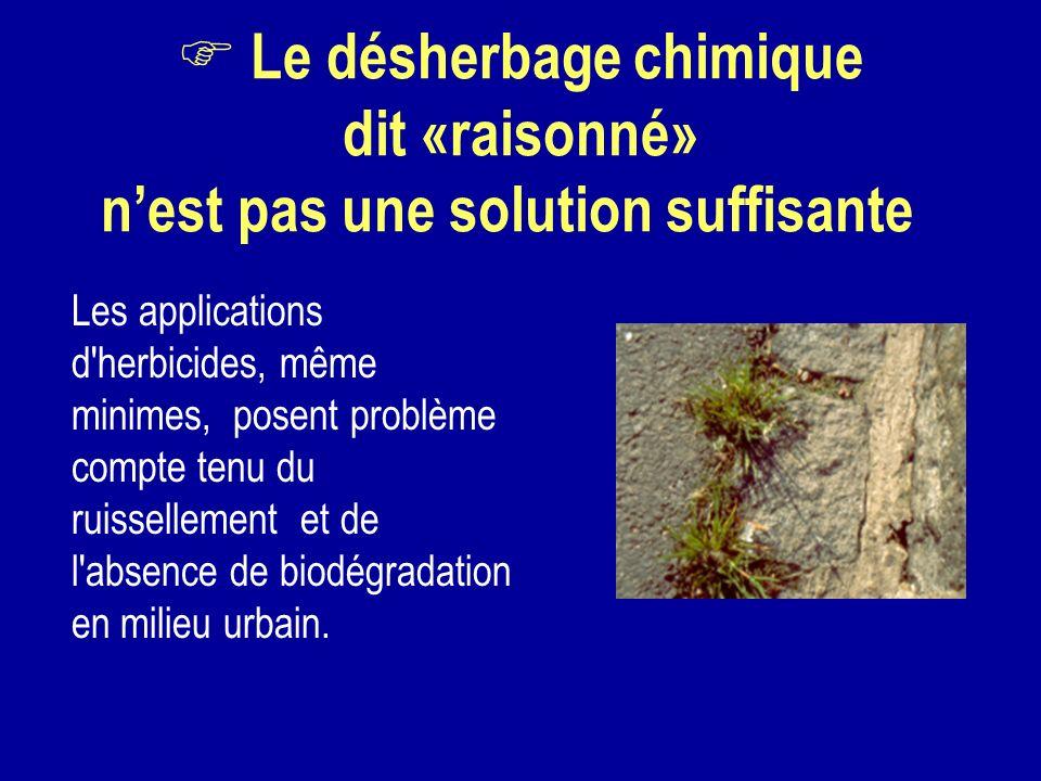 Le désherbage chimique dit «raisonné» nest pas une solution suffisante Les applications d'herbicides, même minimes, posent problème compte tenu du rui