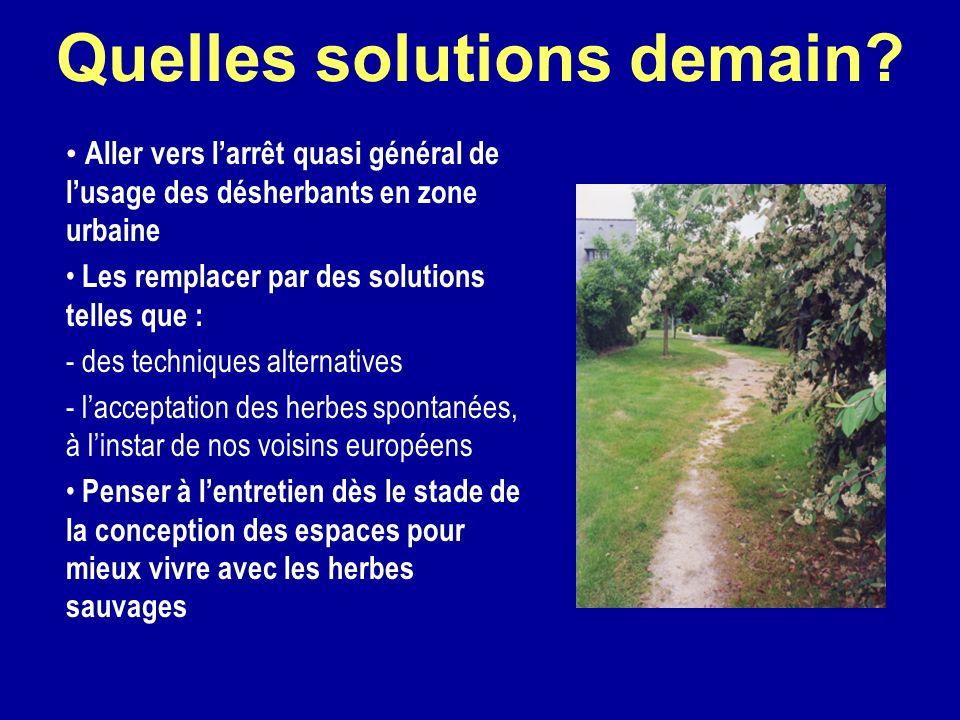 Quelles solutions demain? Aller vers larrêt quasi général de lusage des désherbants en zone urbaine Les remplacer par des solutions telles que : - des