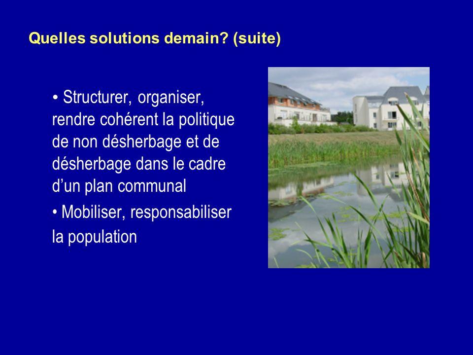 Quelles solutions demain? (suite) Structurer, organiser, rendre cohérent la politique de non désherbage et de désherbage dans le cadre dun plan commun