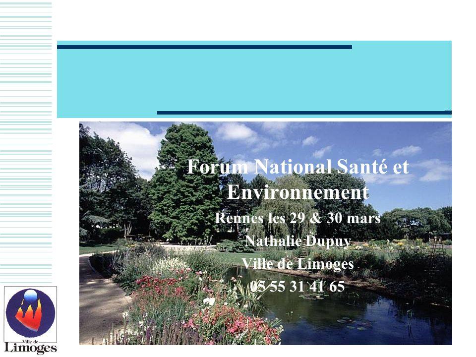 Forum National Santé et Environnement Rennes les 29 & 30 mars Nathalie Dupuy Ville de Limoges 05 55 31 41 65