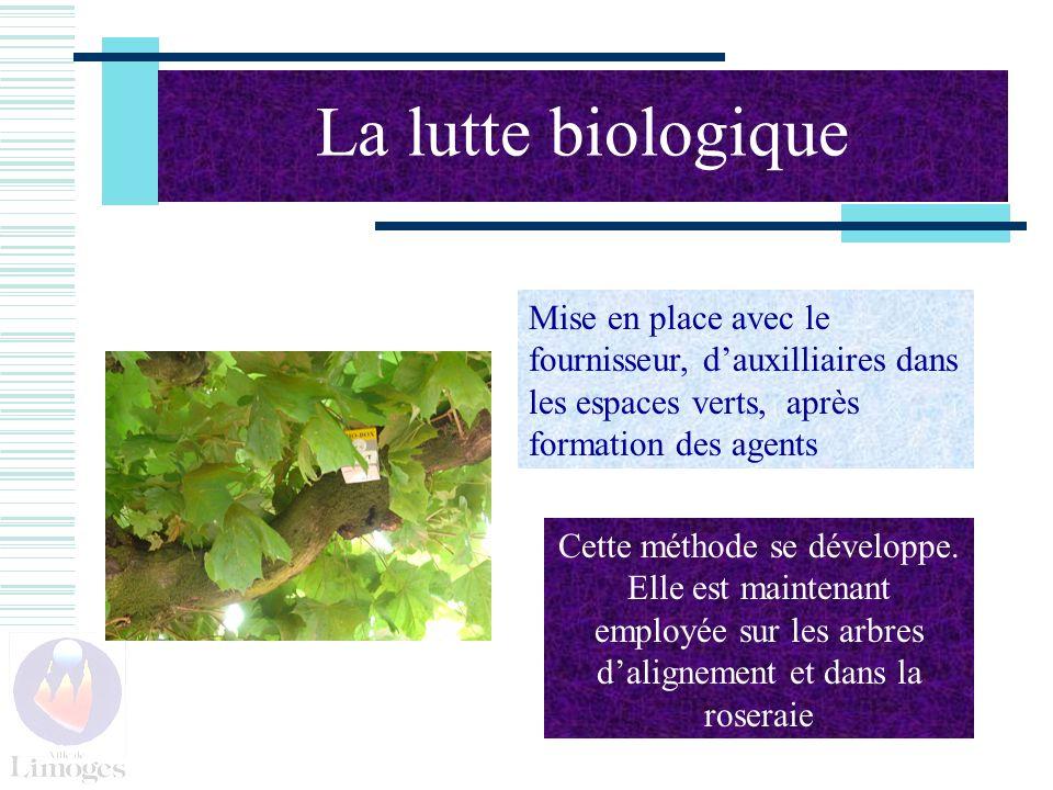 La lutte biologique Mise en place avec le fournisseur, dauxilliaires dans les espaces verts, après formation des agents Cette méthode se développe.