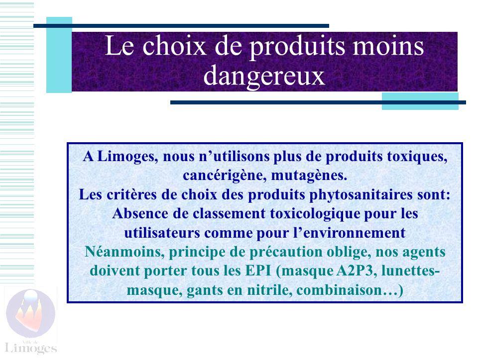 Le choix de produits moins dangereux A Limoges, nous nutilisons plus de produits toxiques, cancérigène, mutagènes. Les critères de choix des produits