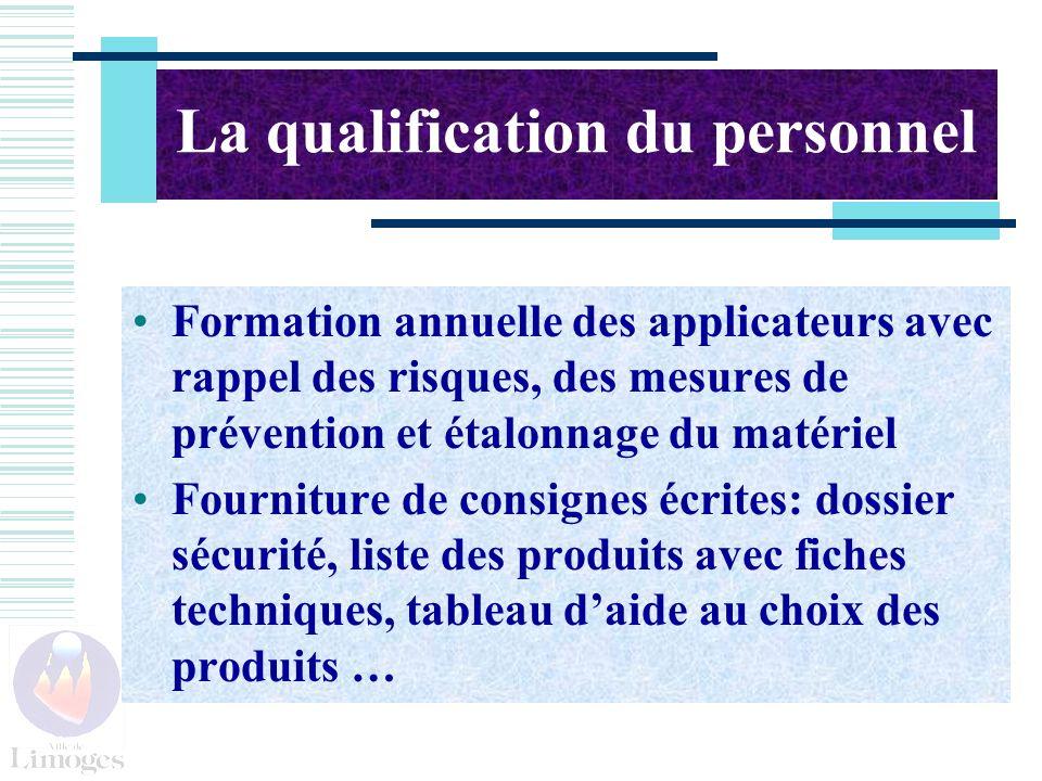 La qualification du personnel Formation annuelle des applicateurs avec rappel des risques, des mesures de prévention et étalonnage du matériel Fournit