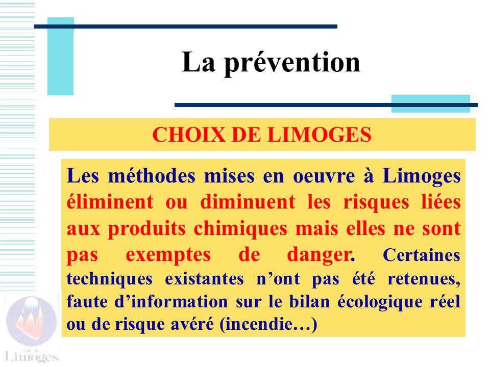 La prévention CHOIX DE LIMOGES Les méthodes mises en oeuvre à Limoges éliminent ou diminuent les risques liées aux produits chimiques mais elles ne sont pas exemptes de danger.