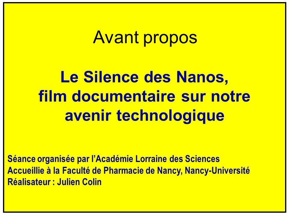 Avant propos Le Silence des Nanos, film documentaire sur notre avenir technologique Séance organisée par lAcadémie Lorraine des Sciences Accueillie à