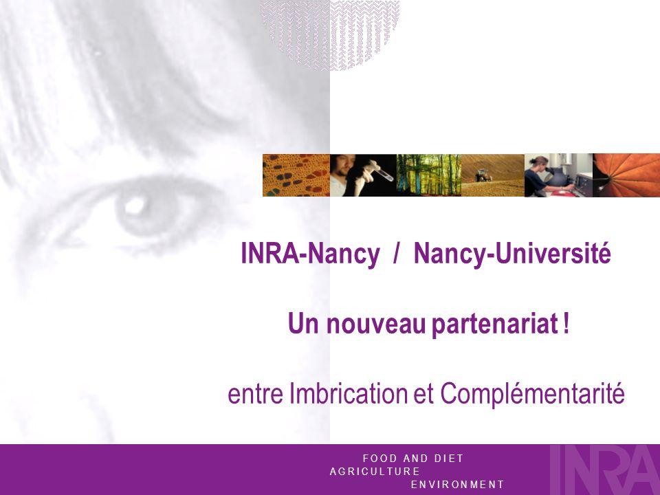 F O O D A N D D I E T A G R I C U L T U R E E N V I R O N M E N T F O O D A N D D I E T A G R I C U L T U R E E N V I R O N M E N T INRA-Nancy / Nancy-Université Un nouveau partenariat .