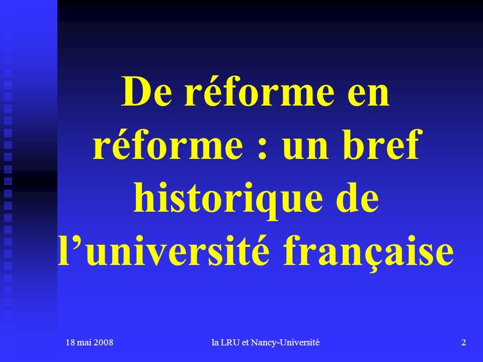 18 mai 2008la LRU et Nancy-Université2 De réforme en réforme : un bref historique de luniversité française