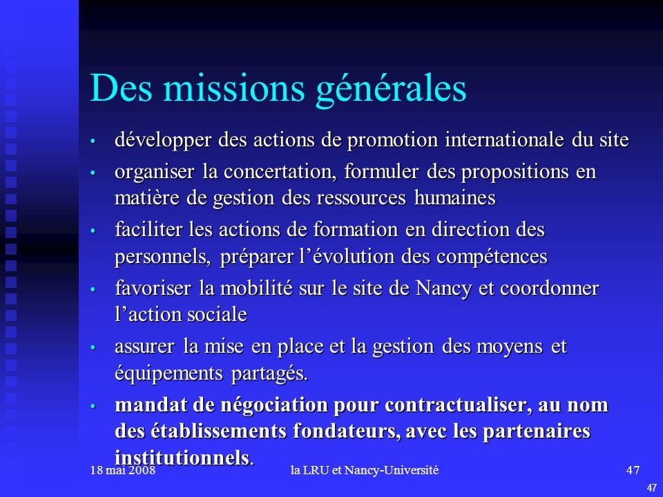 18 mai 2008la LRU et Nancy-Université47 Des missions générales développer des actions de promotion internationale du site développer des actions de pr