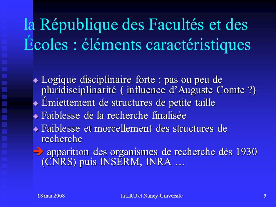18 mai 2008la LRU et Nancy-Université5 la République des Facultés et des Écoles : éléments caractéristiques Logique disciplinaire forte : pas ou peu d