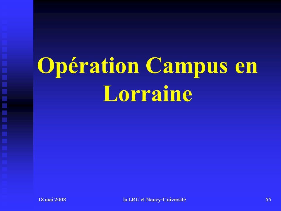 18 mai 2008la LRU et Nancy-Université55 Opération Campus en Lorraine