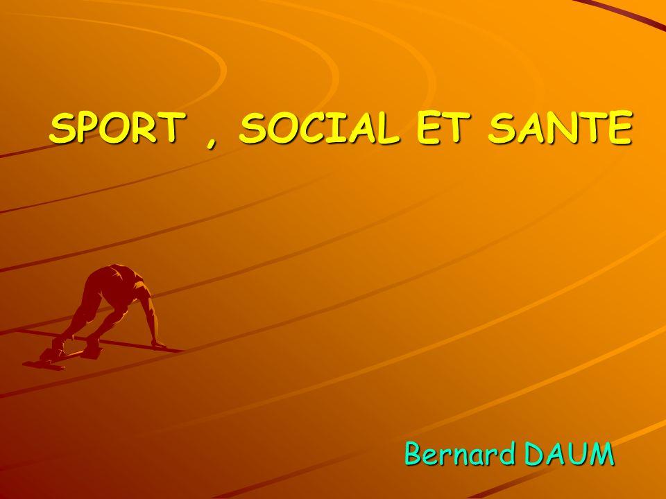 SPORT, SOCIAL ET SANTE Bernard DAUM