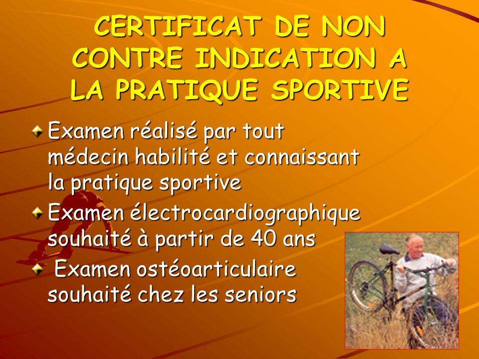 CERTIFICAT DE NON CONTRE INDICATION A LA PRATIQUE SPORTIVE Examen réalisé par tout médecin habilité et connaissant la pratique sportive Examen électro