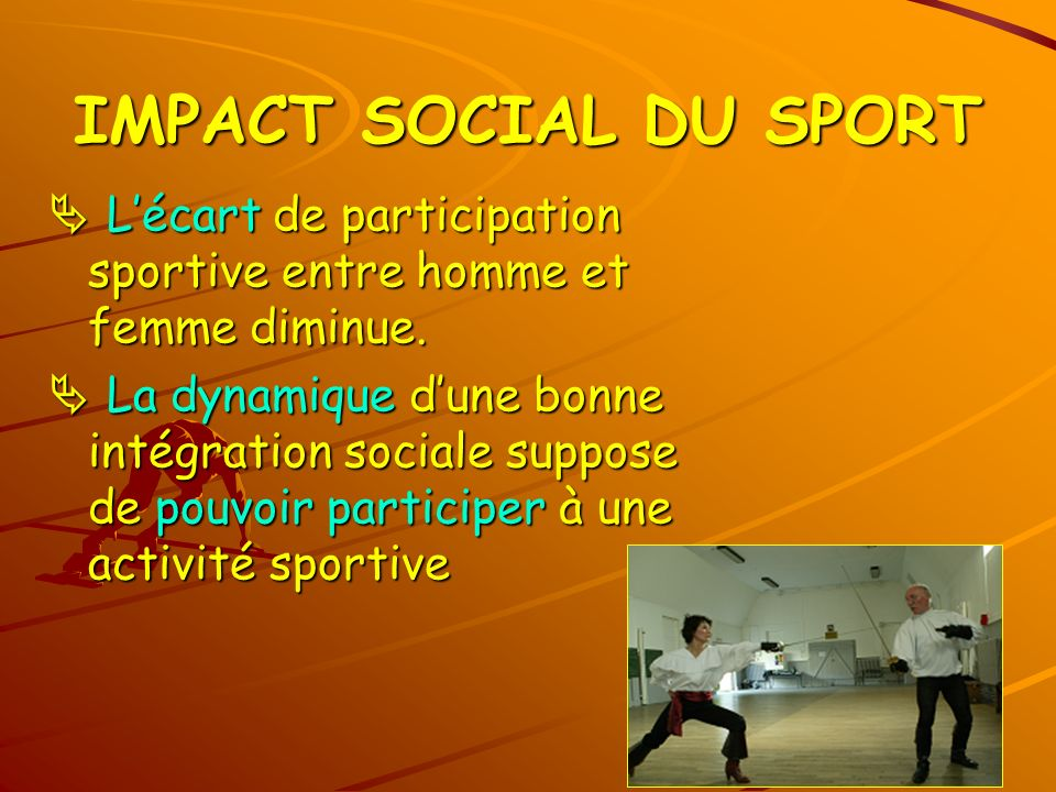 IMPACT SOCIAL DU SPORT Lécart de participation sportive entre homme et femme diminue. Lécart de participation sportive entre homme et femme diminue. L