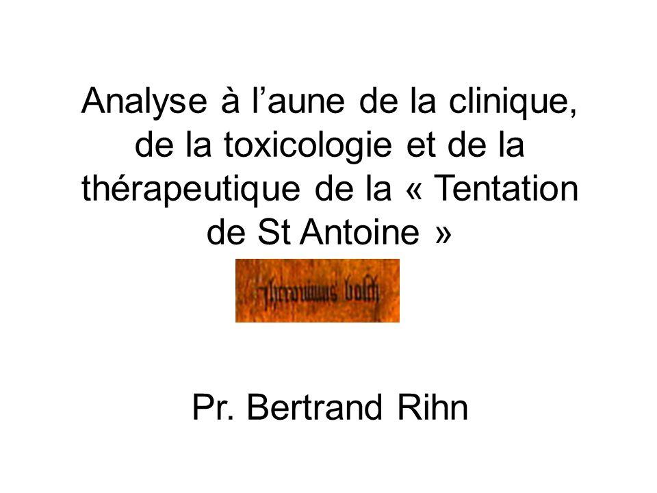 Analyse à laune de la clinique, de la toxicologie et de la thérapeutique de la « Tentation de St Antoine » Pr. Bertrand Rihn