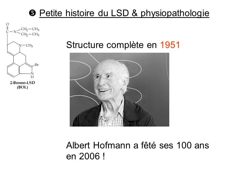 Structure complète en 1951 Albert Hofmann a fêté ses 100 ans en 2006 ! Petite histoire du LSD & physiopathologie
