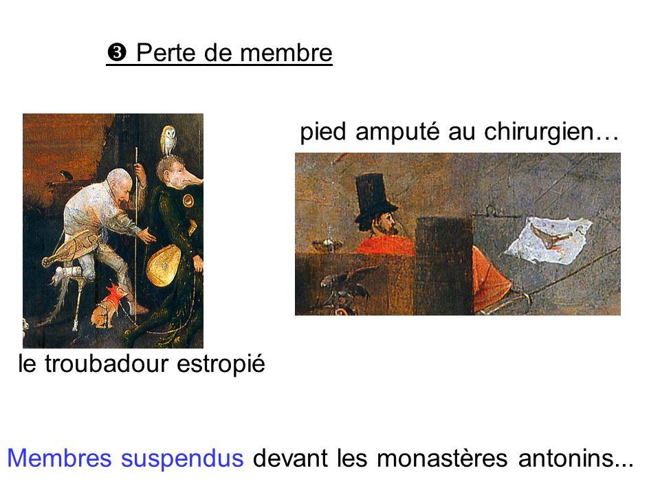 Perte de membre pied amputé au chirurgien… le troubadour estropié Membres suspendus devant les monastères antonins...