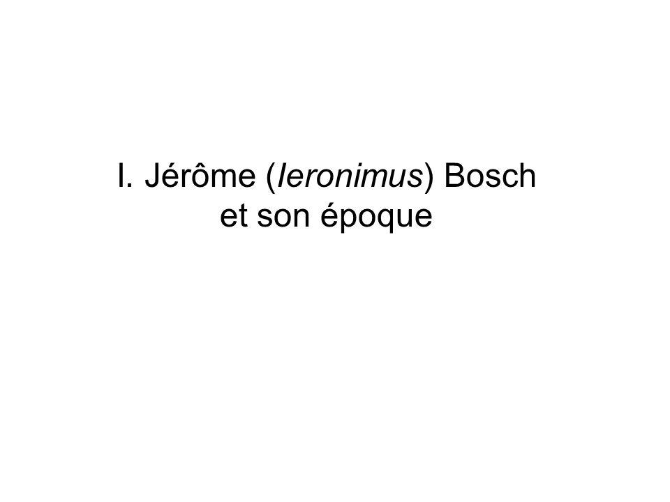I. Jérôme (Ieronimus) Bosch et son époque