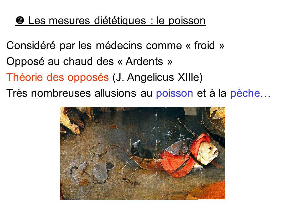 Considéré par les médecins comme « froid » Opposé au chaud des « Ardents » Théorie des opposés (J. Angelicus XIIIe) Très nombreuses allusions au poiss