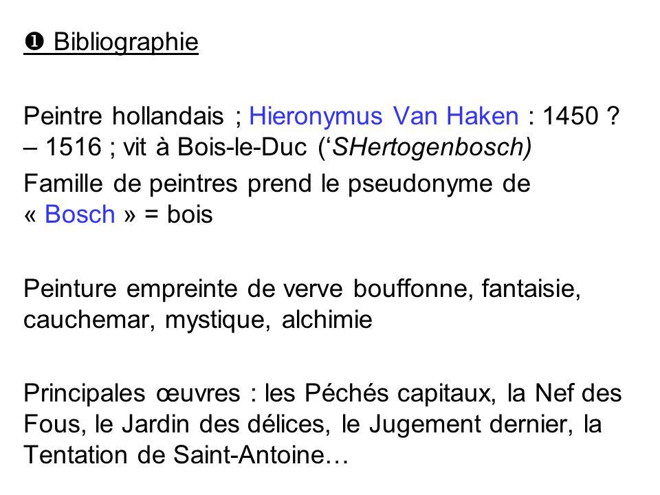Bibliographie Peintre hollandais ; Hieronymus Van Haken : 1450 ? – 1516 ; vit à Bois-le-Duc (SHertogenbosch) Famille de peintres prend le pseudonyme d
